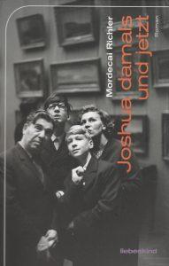 Mordecai Richler, Joshua damals und jetzt, übers. Gisela Stege (München: Liebeskind, 2014), 544 Seiten, € 24,80