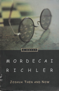 Mordecai Richler:  Joshua Then and Now