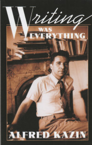 Alfred Kazin - Writing Was Everything