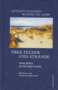 Gustave Flaubert und Maxime Du Camp: Über Felder und Strände
