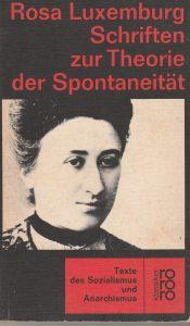 Rosa Luxmburg: Schriften zur Theorie der Spontaneität (1970) in der von Ernesto Grassi herausgegebenen Reihe Rowohlts Klassiker der Literatur und Wissenschaft
