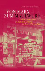 Uwe Sonnenberg: Von Marx zum Maulwurf (Wallstein 2016)