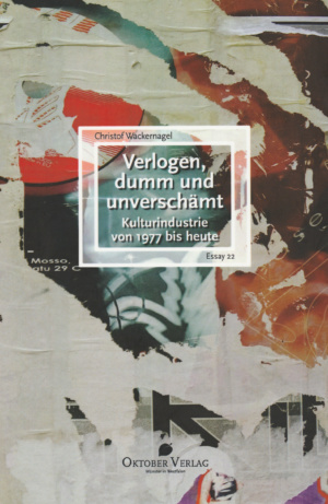 Christof Wackernagel. Verlogen, dumm und unverschämt (Oktober Verlag 2015)