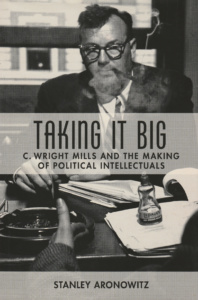 Stanley Aronowitz: Taking It Big (Columbia University Press, 2012)