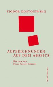 Fjodor Dostojewskij: Aufzeichnungen aus dem Abseits