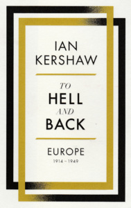 Ian Kershaw: To Hell and Back (Allen Lane, 2015)