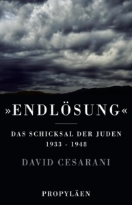 David Cesarani - »Endlösung«: Das Schicksal der Juden 1933-1948 (Propyläen, 2016)