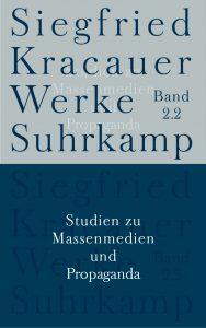 Siegfried Kracauer - Studien zu Massenmedien und Propaganda (Suhrkamp, 2012)