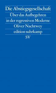 Oliver Nachtwey - Die Abstiegsgesellschaft (Suhrkamp, 2016)