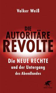 Volker Weiß - Die autoritäre Revolte (Klett-Cotta, 2017)