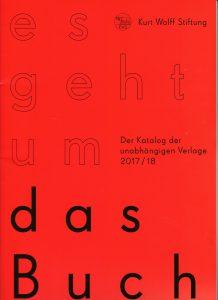 Kurt Wolff Stiftung - Es geht um das Buch (Katalog der unabhängigen Verlage 2017/18)