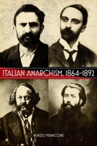 Nunzio Pernicone - Italian Anarchism, 1864-1892 (AK Press, 2009)