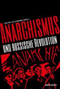 Philippe Kellermann: Anarchismus und russische Revolution (Karl Dietz Verlag, 2017)