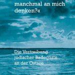 Kristine von Soden: »Ob die Möwen manchmal an mich denken?« Die Vertreibung jüdischer Badegäste an der Ostsee (AvivA Verlag, 2018)