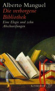 Alberto Manguel: Die verborgene Bibliothek (S. Fischer, 2018)