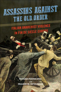 Nunzio Pernicone und Fraser M. Ottanelli: Assassins Against the Old Order (University of Illinois Press, 2018)