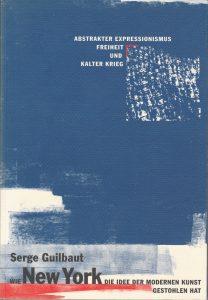 Serge Guilbault: Wie New York die Idee der modernen Kunst gestohlen hat (Verlag der Kunst, 1997)