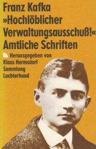 Franz Kafka: »Hochlöblicher Verwaltungsausschuß!«: Amtliche Schriften (Luchterhand, 1991)