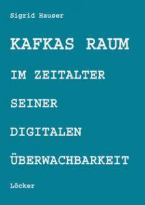 Aus den Archiven: Sigrid Hauser - Kafkas Raum im Zeitalter seiner digitalen Überwachbarkeit