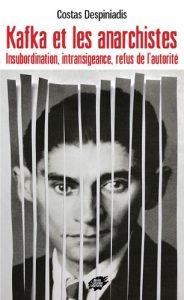 Costas Despiniadis: Kafka et les anarchistes (Éditions Atelier de création libertaire )