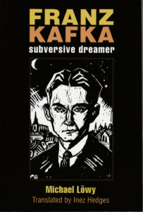Michael Löwy: Franz Kafka - Subversive Dreamer (University of Michigan Press, 2016)