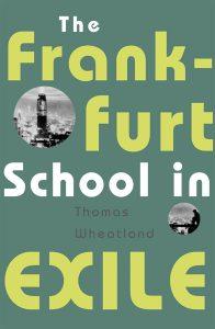Thomas Wheatland: The Frankfurt School in Exile (University of Minnesota Press, 2009)