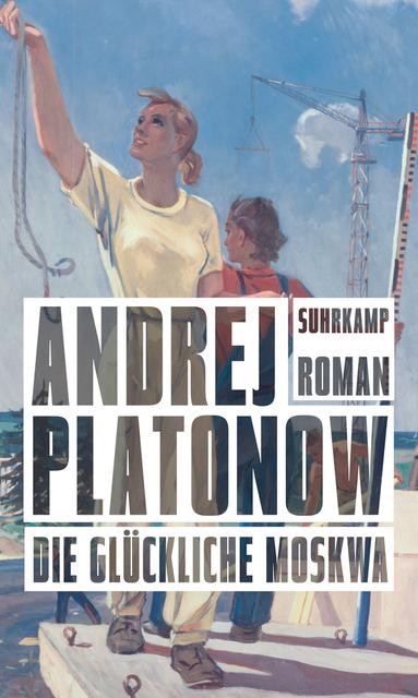Andrej Platonow: Die glückliche Moskwa (Suhrkamp, 2019)