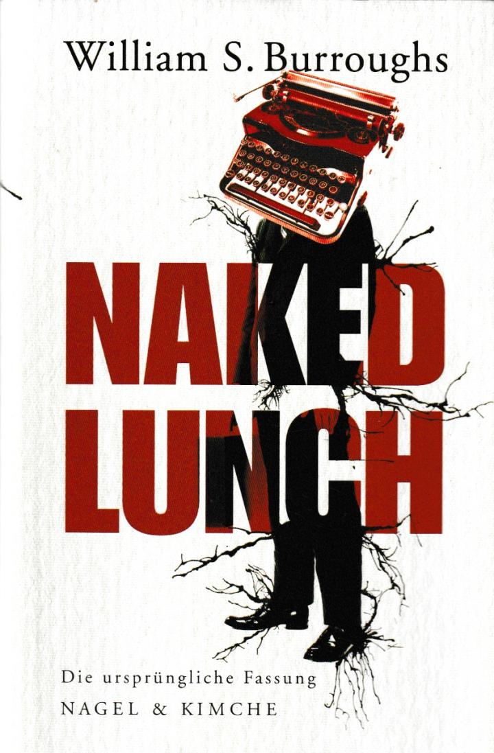 William S. Burroughs - Naked Lunch: Die ursprüngliche Fassung (Nagel & Kimche, 2009)