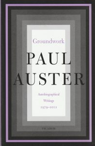 Paul Auster - Groundwork: Autobiophical Writings, 1979-2012 (New York: Picador/Henry Holt, 2020)