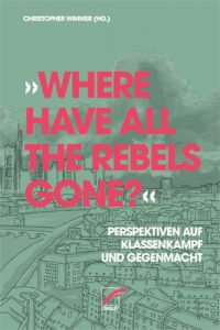 Christopher Wimmer (Hg.): »Where have all the Rebels gone?« (Unrast-Verlag, 2020)