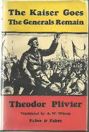 Theodor Plievier: The Kaiser Goes - The Generals Remain (Faber and Faber)